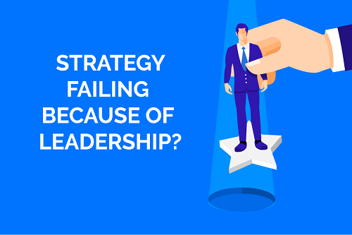 Strategy Failing Because of Leadership?